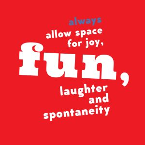 Poster text: Always allow space for joy, fun, laughter and spontaneity