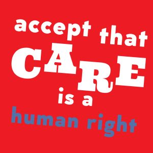 Poster text: Accept that care is a human right