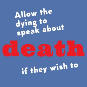 Poster text: Allow the dying to speak about death if they wish to