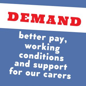 Poster text: Demand better pay, working conditions and support for our carers