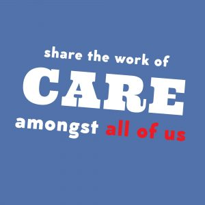 Poster text: Share the work of care amongst all of us